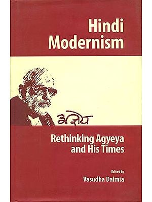 Hindi Modernism (Rethinking Agyeya and His Times)