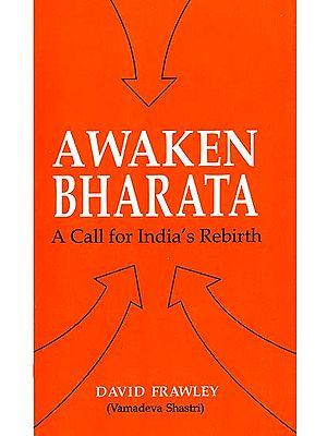 Awaken Bharata (A Call for India's Rebirth)
