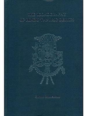 The Iconography of Hindu Tantric Deities (The Pantheon of the Mantramahodadhi, Prapancasara and the Saradatilaka)