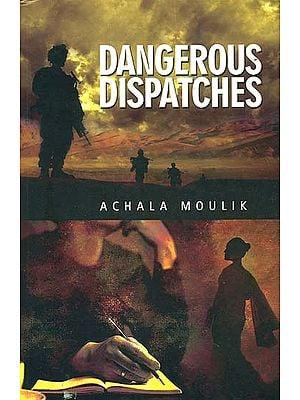 Dangerous Dispatches