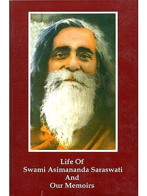 Life of Swami Asimananda Saraswati and Our Memoirs