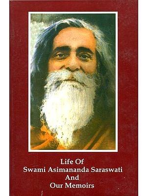 Life of Swami Asimananda Saraswati and Our Memoirs