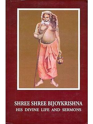 Shree Shree Bijoykrishna (His Divine Life and Sermons)