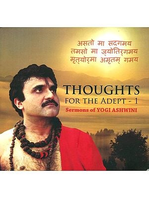 Thoughts for the Adept- 1 (Sermons of Yogi Ashwini)