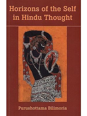 Horizons of The Self in Hindu Thought (A Study for the Perplexed)