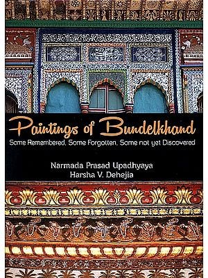 Paintings of Bundelkhand (Some Remembered, Some Forgotten, Some Not Yet Discovered)