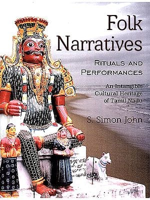 Folk Narratives: Rituals and Performances (An Intangible Cultural Heritage of Tamil Nadu)