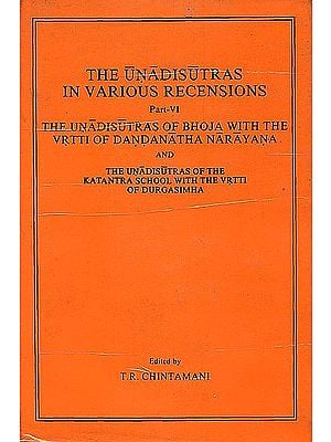 The Unadisutras in Various Recensions: The Unadisutras of Bhoja with The Vrtti of Dandanatha Narayana and The Unadisutras of the Katantra School with The Vrtti of Durgasimha (Part VI) - An Old and Rare Book