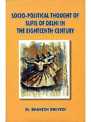 Socio Political Thought of Sufis of Delhi in The Eighteenth Century