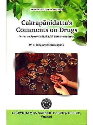 Cakrapanidatta's Comments on Drugs (Based on Ayurvedadipikatika and Bhanumatitka)