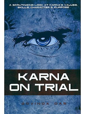 Karna on Trial (A Scrutinizing Look at Karna's Values, Skills, Character and Purpose)