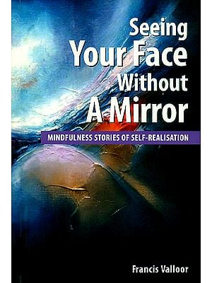 Seeing Your Face Without A Mirror (Mindfulness Stories of Self - Realisation)