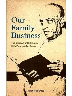 Our Family Business (The Great Art of Distributing Srila Prabhupada's Books)