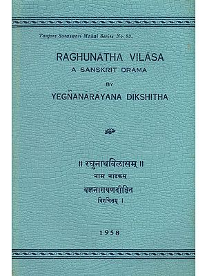 रघुनाथ विलासम्: Raghunatha Vilasa of Yegnanarayana Dikshita - A Drama Depicting the Life of Raghunatha Nayak of Tanjore (An Old and Rare Book)