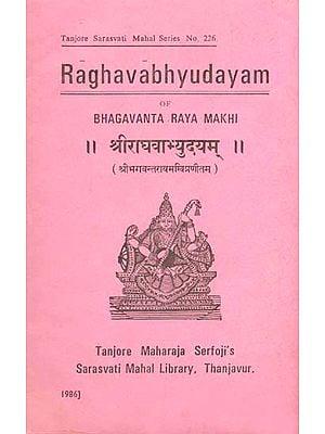 श्रीराघवाभ्युदयम्: Sri Raghavabhyudayam of Bhagavanta Raya Makhi (An Old and Rare Book)