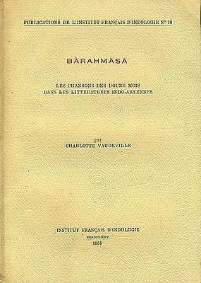 Barahmasa: Les Chansons Des Douze Mois Dans Les Littératures Indo-Aryennes (An Old and Rare Book)