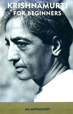 KRISHNAMURTI FOR BEGINNERS (An Anthology)
