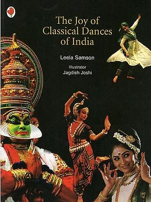 THE JOY OF CLASSICAL DANCES OF INDIA