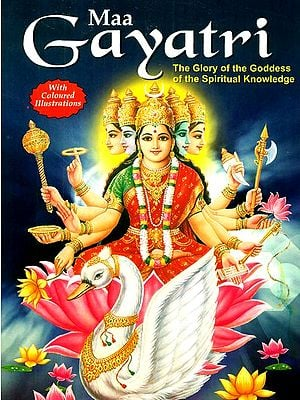 Gayatri: The Glory of the Goddess of the Spiritual Knowledge