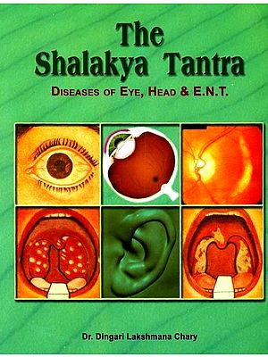 The Shalakya Tantra: Diseases of Eye, Head and E.N.T. (2 Vols. bound in  One)