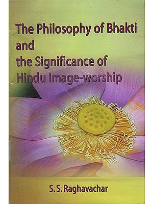 The Philosophy of Bhakti and the Significance of Hindu Image-Worship