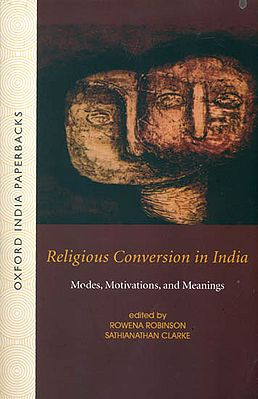 Religious Conversion in India: Modes, Motivations, and Meanings