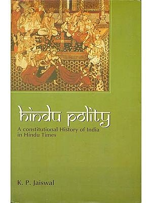 HINDU POLITY: A CONSTITUTIONAL HISTORY OF INDIA IN HINDU TIMES