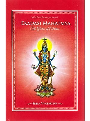 Ekadasi Mahatmya: The Glories of Ekadasi