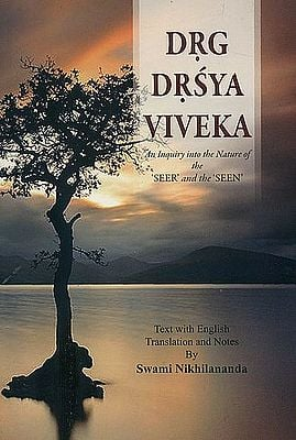Drg-Drsya-Viveka: An Inquiry into The Nature of The 'Seer' and The 'Seen'