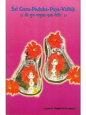 Sri Guru-Paduka-Puja-Vidhih: How to Worship the Sandals of the Guru (Sanskrit Text With Transliteration and English Translation)