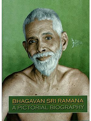 Bhagavan Sri Ramana A Pictorial Biography