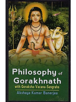 Philosophy of Gorakhnath With Goraksha-Vacana-Sangraha