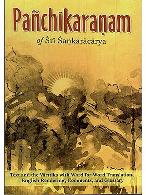 Panchikaranam of Sri Sankaracarya (Text and the Varttika of Sri Sureshvaracharya