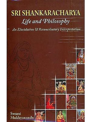 An Interpretation of the Life and Philosophy of Sri Sankaracarya  (Elucidatory and Reconciliatory)
