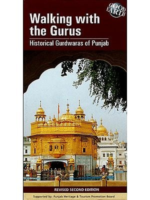 Walking With The Gurus (Historical Gurdwaras of Punjab)