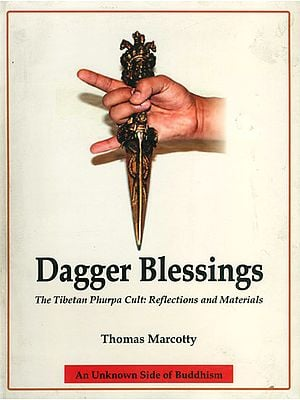 Dagger Blessing The Tibetan Phurpa: Reflections and Materials (As Unknown Side of Buddhism)