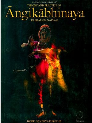 Theory and Practice of Angikabhinaya (In Bharata Natyam)