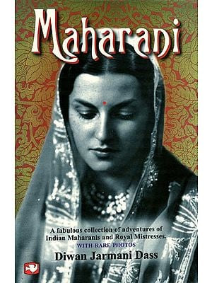 Maharani: A Fabulous Collection of Adventures of Indian Maharanis and Royal Mistresses