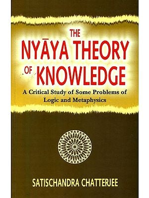 The Nyaya Theory of Knowledge (A Critical Study of Some Problems of Logic and Metaphysics) - A Rare Book