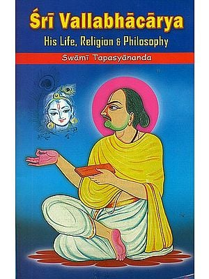 Sri Vallabhacarya His Life, Religion and Philosophy
