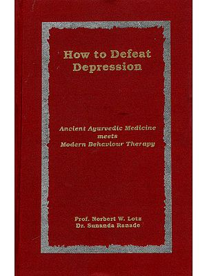 How to Defeat Depression – Ancient Ayurvedic Medicine Meets Modern Behaviour Therapy