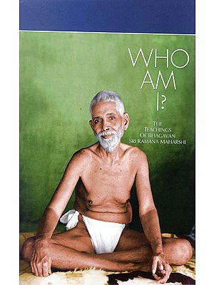 Who Am I? (The Teachings of Bhagavan Sri Raman Maharashi)
