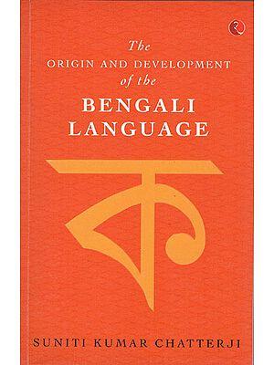 The Origin and Development of The Bengali Language