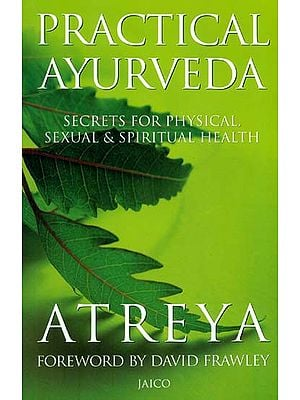 Practical Ayurveda (Secrets for Physical, Sexual and Spiritual Health)