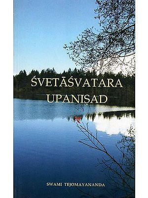 Svetasvatara Upanisad (Sanskrit Text, Roman Transliteration, Word-to-Word Meaning, English Translation and Detailed Explanation)