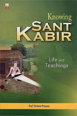 Knowing Sant Kabir (Life and Teaching)