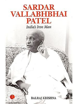 Sardar Vallabhabhai Patel: India's Iron  Man