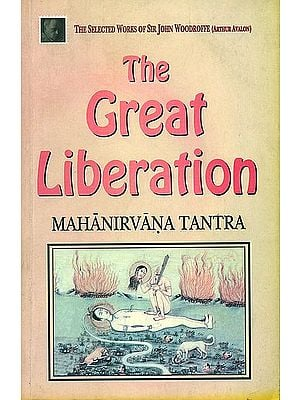 "The Great Liberation ""Mahanirvana Tantra"" (The Selected Works of Sir John Woodroffe)"
