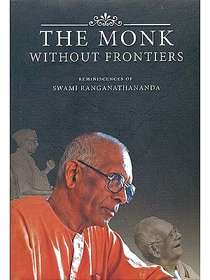 The Monk Without Frontiers - Reminscences of Swami Ranganathananda