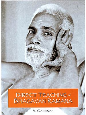 Direct Teaching of Bhagavan Ramana (Self Attention Expounded in His Own Words of Wisdom)